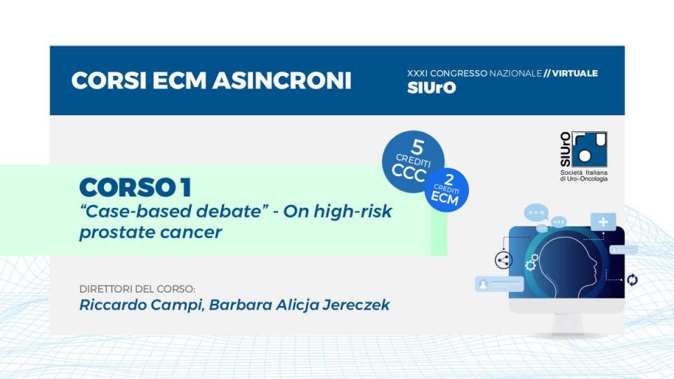 "XXXI Congresso - corso ECM 1 - ""Case-based debate"" - On high-risk prostate cancer"