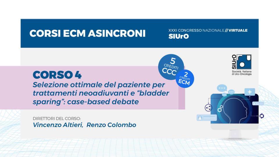 """XXXI Congresso - corso ECM 4 - Selezione ottimale del paziente per trattamenti neoadiuvanti e """"bladder sparing"""": case-based debate"""